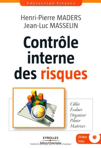 Contrôle interne des risques : Cibler-Evaluer-Organiser-Piloter-Maîtriser (1Cédérom) par Jean-Luc Masselin