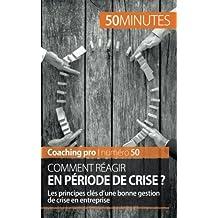 Comment réagir en période de crise ?: Les Principes Clés D'une Bonne Gestion De Crise En Entreprise