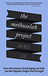 The Methuselah Project - How the science of anti-aging can help you live happier, longer and stronger: Harness the latest advances in bioscience to create ... own anti-aging blueprint (English Edition)