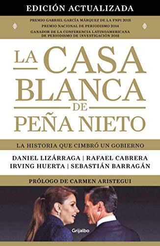La Casa Blanca de Peña Nieto (edición actualizada): La historia que cimbró a un gobierno (Spanish Edition) (Casa Huerta De)
