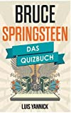 Bruce Springsteen: Das Quizbuch von Born to Run über Born in the USA bis High Hopes