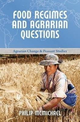 [Food Regimes and Agrarian Questions] (By: Philip McMichael) [published: December, 2013]
