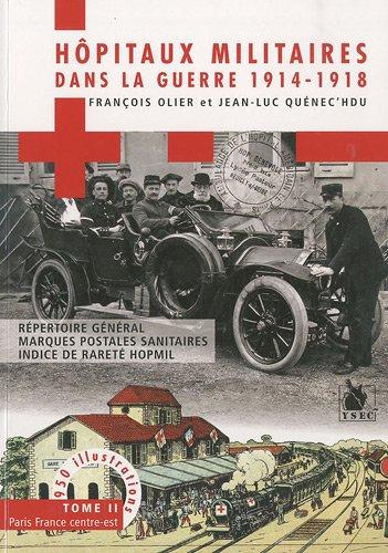 Hôpitaux militaires dans la guerre 1914-1918 : Tome 2, Paris France centre-est par François Olier