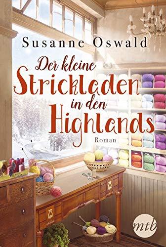 Der kleine Strickladen in den Highlands: Ein Familienroman. Mit kreativen Strickanleitungen