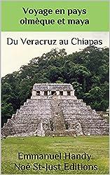 Voyage au Mexique en pays maya et olmèque.: Veracruz - Oaxaca - Chiapas (Voyage au Mexique (illustré) t. 2)