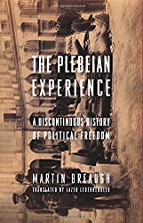 The Plebeian Experience: A Discontinuous History of Political Freedom (Columbia Studies in Political Thought / Political History)
