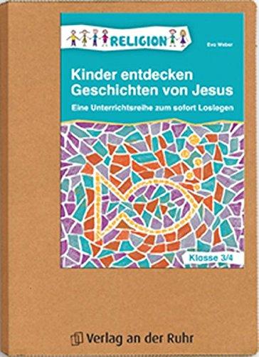Kinder entdecken Geschichten von Jesus – Klasse 3/4: Eine Unterrichtsreihe zum Sofort-Loslegen
