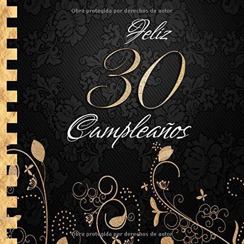 Feliz 30 Cumpleaños: Libro de Visitas I Elegante Encuadernación en Oro y Negro I Para 60 personas I Para Deseos escritos y las Fotos más bellas I Idea de regalo de 30 años