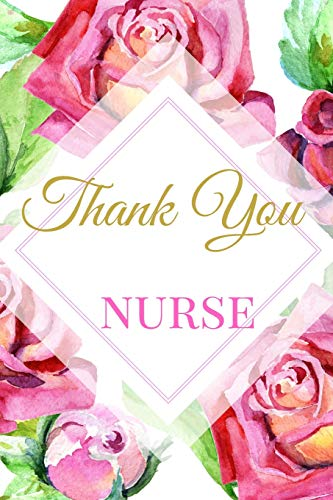 Thank You Nurse: The Best Appreciation Thank You College Ruled Lined Floral Card Book, Diary, Notebook Journal Gift Nursing School, Premed, Medical ... Graduation Job Promotion, or Retirement -