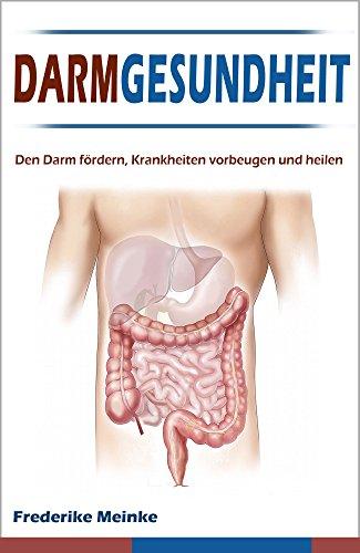 Darmgesundheit – Den Darm fördern, Krankheiten vorbeugen und heilen inkl. Rezepten (Darm heilen, Darmsanierung, Darmreinigung))