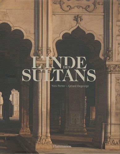 L'Inde des sultans : Architecture musulmane dans le sous-continent indo-pakistanais par Yves Porter