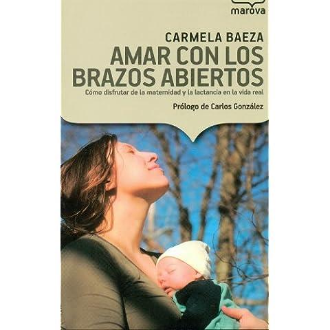 Amar Con Los Brazos Abiertos. Cómo Disfrutar De La Maternidad Y La Lactacia En La Vida Real (Marova)