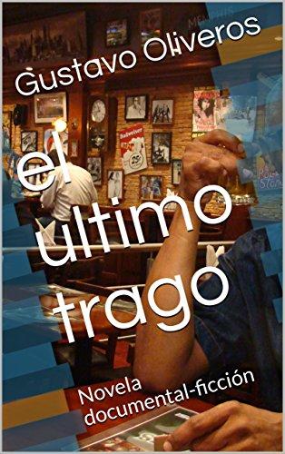 el ultimo trago: Novela documental-ficción (Los cuentos de barras de Marcos Marín nº 1) por Gustavo Oliveros