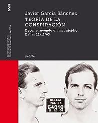 Teoría de la conspiración. Deconstruyendo un magnicidio: Dallas 22/11/63 par Javier García Sánchez
