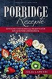 Porridge Rezepte: Einfache und schnelle Rezepte für ein gesundes Frühstück - Julia Lapenti