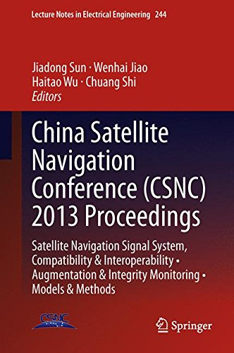 China Satellite Navigation Conference (CSNC) 2013 Proceedings: Satellite Navigation Signal System, Compatibility & Interoperability • Augmentation & ... (Lecture Notes in Electrical Engineering)