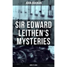 SIR EDWARD LEITHEN'S MYSTERIES - Complete Series: The Power-House, John Macnab, The Dancing Floor, The Gap in the Curtain, Sick Heart River & Sing a Song of Sixpence (English Edition)
