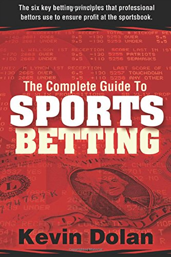 The Complete Guide to Sports Betting: The six key betting principles that professional bettors use to ensure profit at the sports book thumbnail