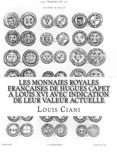 Les Monnaies royales fran???aises de Hugues Capet ?? Louis XVI avec indication de leur valeur actuelle (French Edition) by Louis Ciani (2014-07-02)
