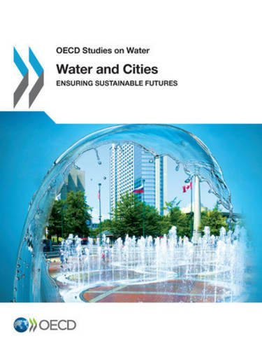 Oecd Studies on Water Water and Cities: Ensuring Sustainable Futures par Oecd Organisation For Economic Co-Operation And Development