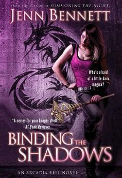 Binding the Shadows (The Arcadia Bell series Book 3) by [Bennett, Jenn]