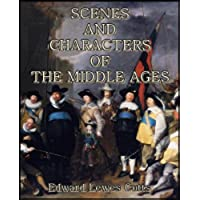Scenes and Characters of the Middle Ages (English Edition)