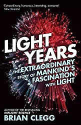 Light Years: The Extraordinary Story of Mankind's Fascination with Light
