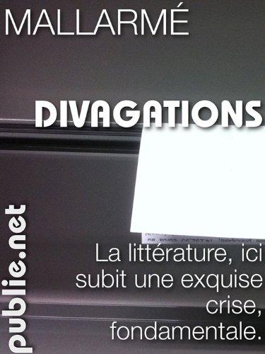 """Divagations: le laboratoire de Mallarmé, Inclut """"Crise de vers"""" et """"Quant au livre"""""""