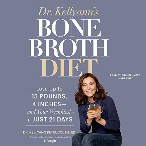 Dr. Kellyann's Bone Broth Diet: Lose up to 15 Pounds, 4 Inches - and Your Wrinkles! - in Just 21 Days by Kellyann Petrucci (2015-12-08)