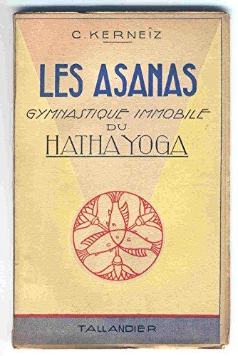 C. Kerneïz. Les Asanas : Gymnastique immobile du Hatha Yoga