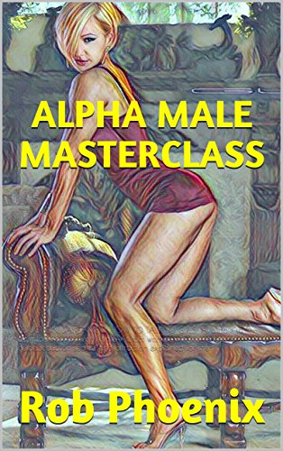 ALPHA MALE MASTERCLASS: SEDUCTION, DAYGAME & HOW TO TALK TO GIRLS: Available to download on amazon kindle. Attract women with this seduction guide.Seduction ... explained for men (English Edition)