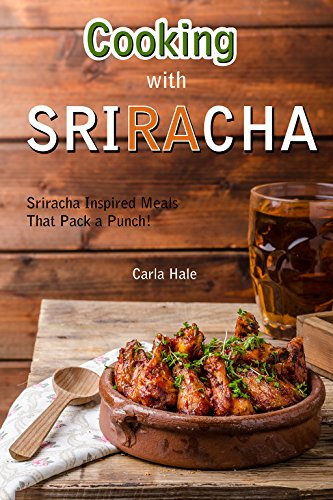 Cooking with Sriracha: Sriracha Inspired Meals That Pack a Punch! (English Edition) (S/b Punch)