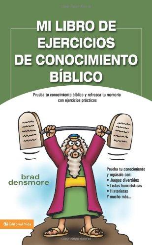 Mi Libro de Ejercicios de Conocimiento Biblico: Prueba Tu Conocimiento Biblico y Refresca Tu Memoria Con Ejercicios Practicos = Zondervan's Great Bibl por Brad Densmore