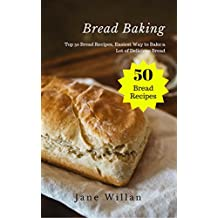 Bread Baking: Top 50 Bread Recipes, Easiest Way to Bake a Lot of Delicious Bread (English Edition)