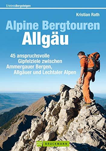 Wanderführer Allgäu - Alpine Bergtouren: 45 anspruchsvolle Gipfel Ziele zum Wandern im Oberallgäu zwischen Ammergauer Bergen und Lechtaler Alpen rund um ... und Karten (Erlebnis Bergsteigen)