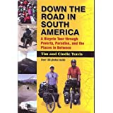 Down the Road in South America: A Bicycle Tour through Poverty, Paradise, and the Places in Between by Tim Travis (2008-07-01)