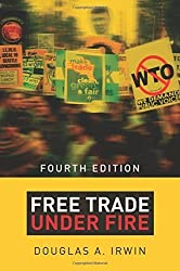 Free Trade under Fire: Fourth edition by Douglas A. Irwin (2015-06-30)
