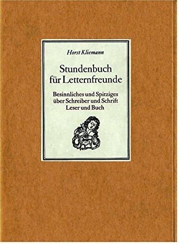 Stundenbuch für Letternfreunde - Besinnliches und Spitziges über Schreiber und Schrift, Leser und Buch - Reihe: Die bibliophilen Taschenbücher
