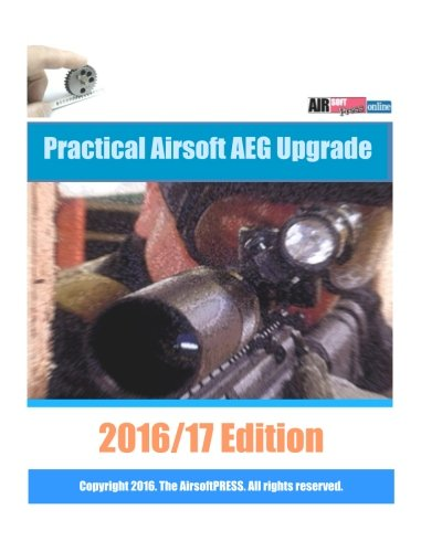 Price comparison product image Practical Airsoft AEG Upgrade 2016 / 17 Edition: Airsoft AEG Technical Reference Manual with technical details and configuration examples