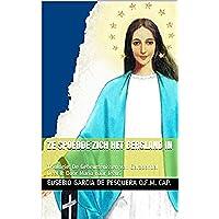 Ze Spoedde Zich Het Bergland In: Triologie: De Gebeurtenissen van Garabandal Deel II: Door Maria naar Jezus (Dutch Edition)