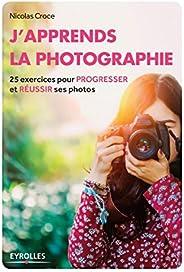 J'apprends la photographie: 25 exercices pour progresser et réussir ses pho
