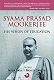 Syama Prasad Mookerjee: His Vision of Education