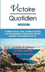 Victoire Quotidien (Nouvelle Edition): (French Edition) Un Millier de Noms, Titres, et Attributs de DIEU; avec des Applications Pratiques pour Dévotion Quotidien, et les Situations de la Vie