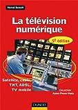 La télévision numérique - 5ème édition - Satellite, câble, TNT, ADSL: Satellite, câble, TNT, ADSL, TV mobile...