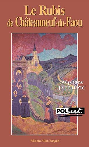 Le rubis de Châteauneuf-du-Faou: Une enquête dans les milieux artistiques bretons du XIXe siècle (Pol'art) par Stéphane Jaffrézic