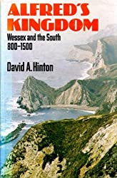 Alfred's Kingdom: Wessex and the South, 800-1500 (History in the landscape series)