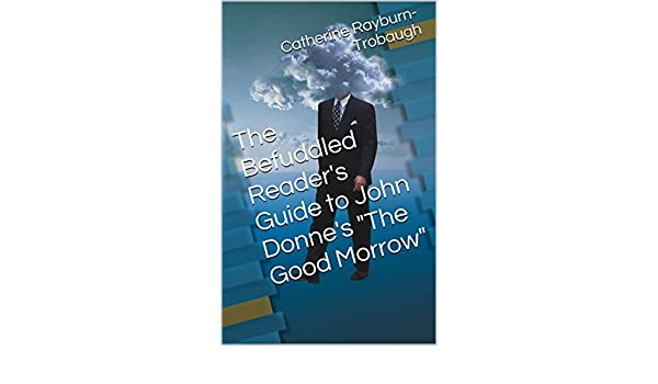 The Befuddled Readers Guide to John Donnes The Good Morrow (The Befuddled Students Guides Book 1)