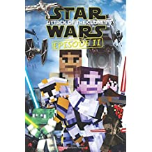 Star Wars: Attack of the Clones - Episode 2: Epic Space Saga Retold in Minecraft Story Mode (Unofficial Minecraft Book)