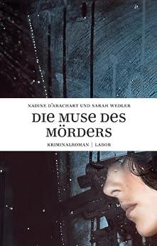 Die Muse des Mörders von [Wedler, Sarah, d'Arachart, Nadine]