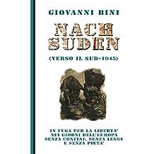 Nach Suden (verso il Sud - 1945): In fuga per la libertà nei giorni dell'Europa senza confini, senza legge e senza pietà (Italian Edition)